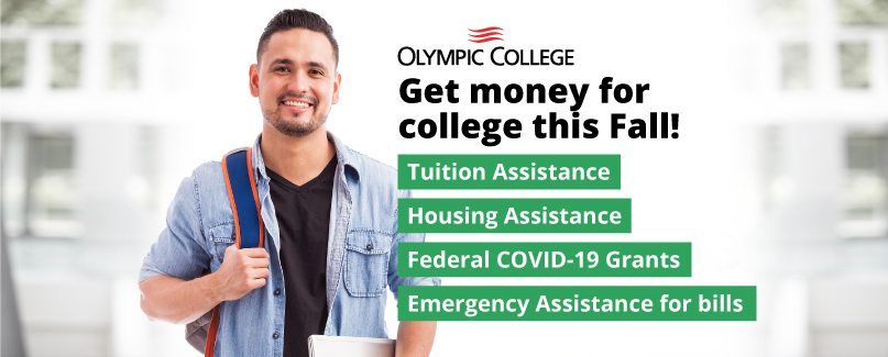 Get money for college this fall! Tuition assistance, housing assistance, federal COVID-19 grants, emergency assistnce for bills