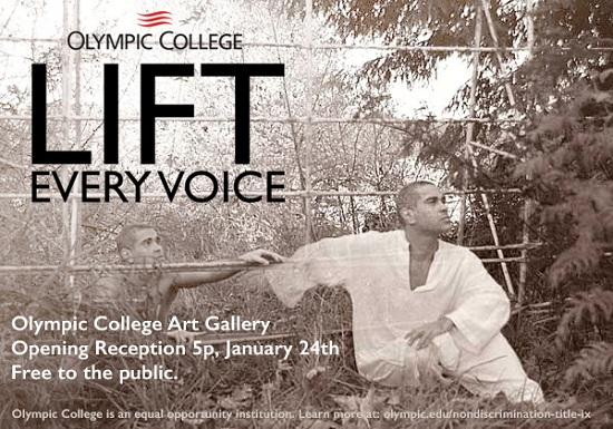 Olympic College: Lift Every Voice. Olympic College Art Gallery. Opening Reception is 5 pm January 24. Free to the public.