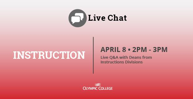 Live Chat: Instruction . April 8, 2pm to 3pm live q&a with Deans of Instruction