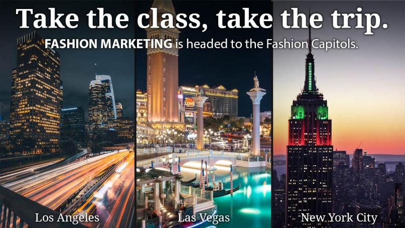 Take the class, take the trip. Fashion Marketing is headed to the Fashion Capitiols. Los Angeles, Las Vegas, or New York City.
