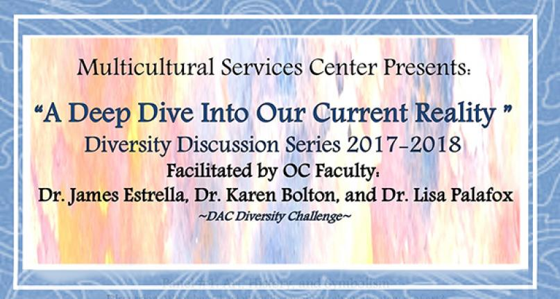 Multicultural Services Center Presents: A Deep Dive into our current reality. Diversity Discussion Series 2017-2018