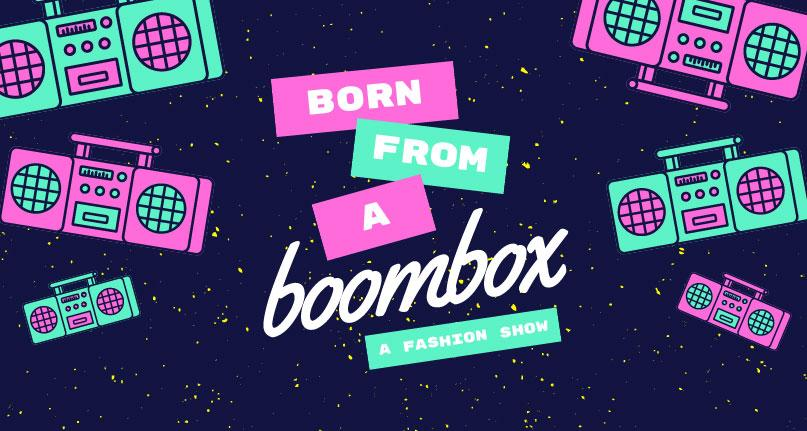 """A colorful image with """"Born From A Boombox-A Fashion show"""" written on it. There are boomboxes encompassing the text."""