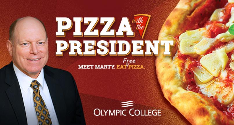 Pizza with the President. Meet Marty. Eat free pizza. Olympic College