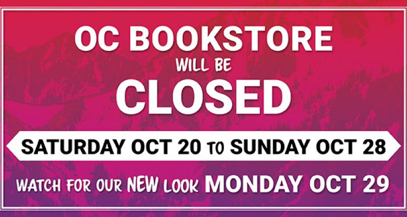 OC Bookstore will be closed. Saturday October 20 to Sunday October 29. Watch for our new look Monday October 29