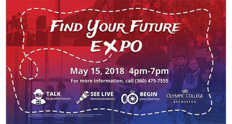 Find your Future Expo May 15, 2018 4-7pm. For more information, call 360-475-7555.