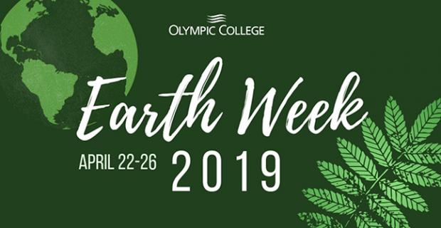 Olympic College. Earth Week April 22-26, 2019