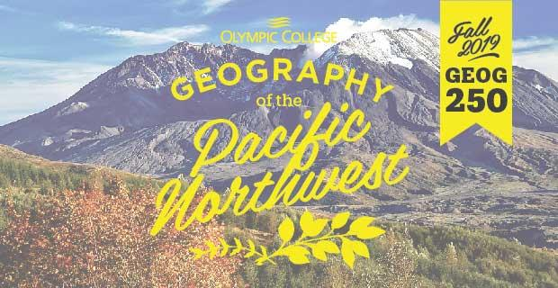 Olympic College Geography of the Pacific Northwest Fall 2019 GEOG 250