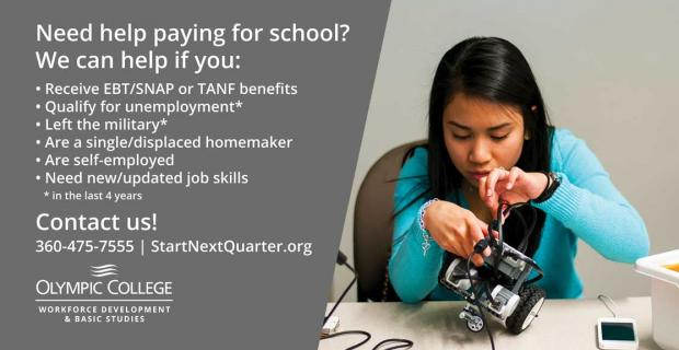 Need help paying for school? We can help. Contact us 360-475-7555 or startnextquarter.org. Olympic College Workforce Development